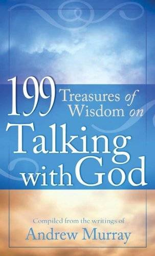 199 Treasures of Wisdom on Talking with God By Andrew Murray