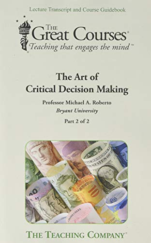 The Art of Critical Decision Making (The Great Courses) By Michael A. Roberto