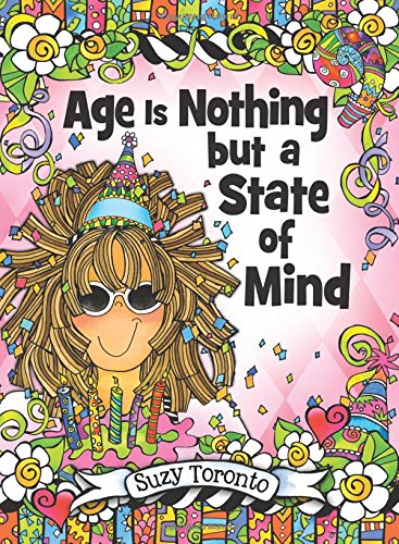 Age Is Nothing But a State of Mind By Suzy Toronto