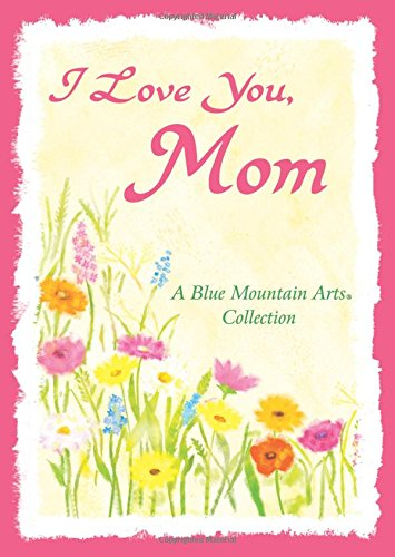 I Love You Mom By Becky McKay (Blue Mountain Arts)
