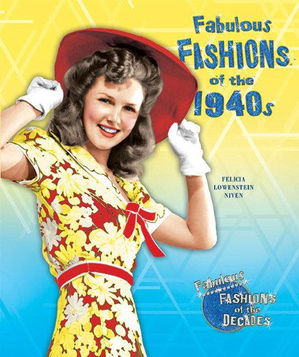 Fabulous Fashions of the 1940s By Felicia Lowenstein Niven