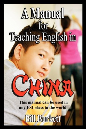 A Manual for Teaching English in China By Bill Burkett