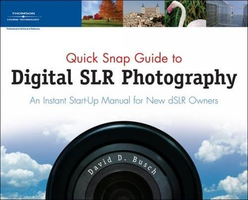 Quick Snap Guide to Digital SLR Photography: An Instant Start-Up Manual for New dSLR Owners By David Busch