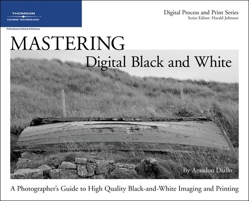 Mastering Digital Black and White: A Photographer's Guide to High Quality Black-and-White Imaging and Printing (Digital Process and Print) By Amadou Diallo