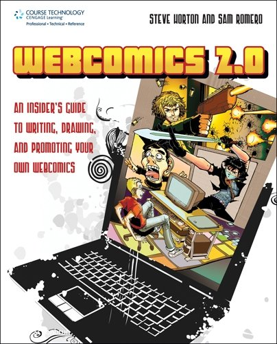 Webcomics 2.0: An Insider's Guide to Writing, Drawing, and Promoting Your Own Webcomics By Steve Horton
