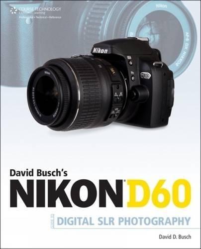 David Busch's Nikon D60 Guide to Digital SLR Photography By David Busch