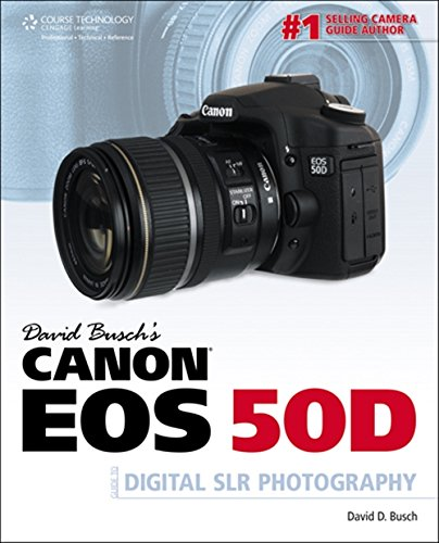 David Busch's Canon EOS 50D Guide to Digital SLR Photography By David Busch