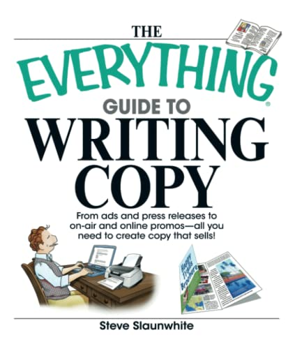The Everything Guide to Writing Copy: From Ads and Press Release to On-Air and Online Promos--All You Need to Create Copy That Sells by Steve Slaunwhite