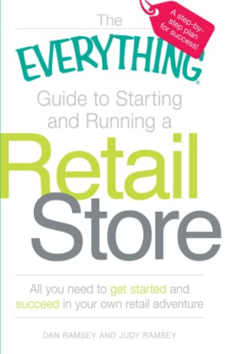 The Everything Guide to Starting and Running a Retail Store: All You Need to get Started and Succeed in Your Own Retail Adventure (Everything S.) By Dan Ramsey