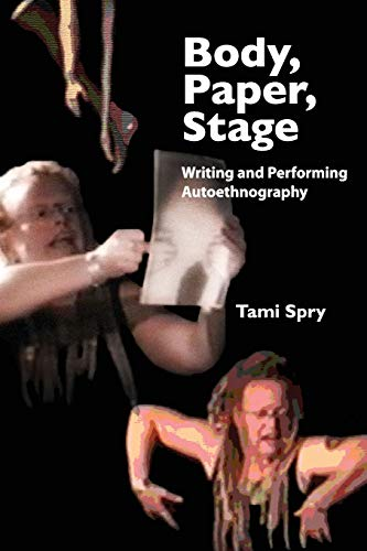 Body, Paper, Stage: Writing and Performing Autoethnography by Tami Spry