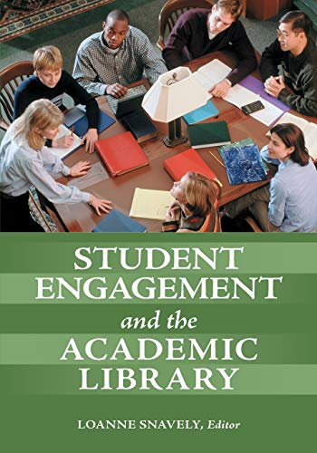 Student Engagement and the Academic Library By Edited by Loanne Snavely