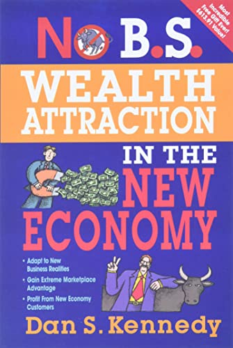 No B.S. Wealth Attraction In The New Economy By Dan S. Kennedy