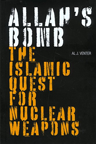 Allah's Bomb: The Islamic Quest for Nuclear Weapons By Al J. Venter