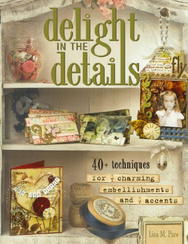 Delight in the Details By Lisa Pace
