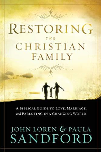 Restoring The Christian Family By John Loren Sandford
