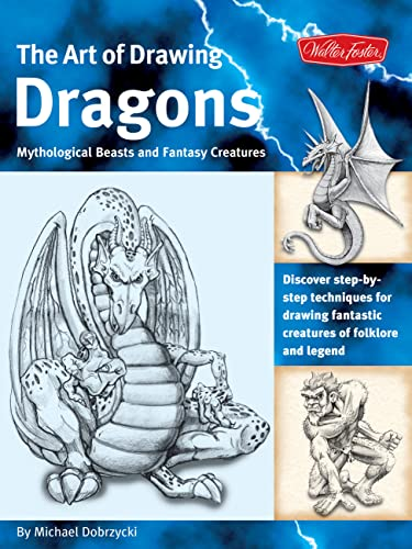 The Art of Drawing Dragons, Mythological Beasts, and Fantasy Creatures: Discover Step-By-Step Techniques for Drawing Fantastic Creatures of Folklore a By Michael Dobrzycki