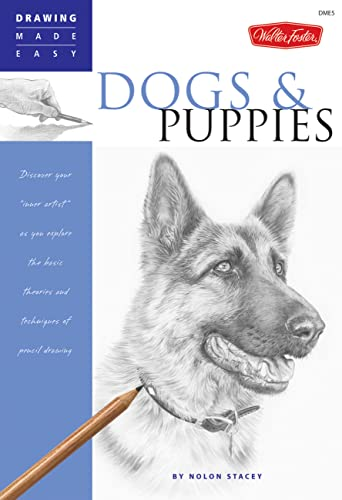 Dogs and Puppies: Discover Your Inner Artist as You Explore the Basic Theories and Techniques of Pencil Drawing (Drawing Made Easy) By Stacey Nolon