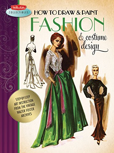 How to Draw & Paint Fashion & Costume Design: Artistic inspiration and instruction from the vintage Walter Foster archives (Walter Foster Collectibles) By Walter Foster