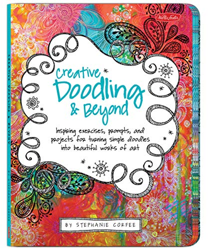 Creative Doodling & Beyond: Inspiring exercises, prompts, and projects for turning simple doodles into beautiful works of art (Creative...and Beyond) By Stephanie Corfee