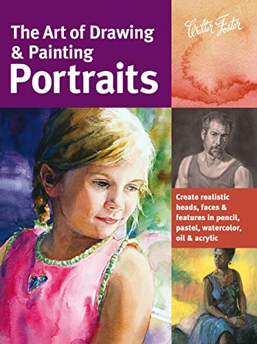 The Art of Drawing & Painting Portraits: Create realistic heads, faces & features in pencil, pastel, watercolor, oil & acrylic (Collector's Series) By Timothy Chambers