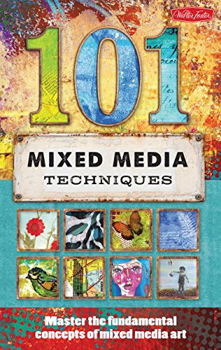 101 Mixed Media Techniques: Master the fundamental concepts of mixed media art By Walter Foster