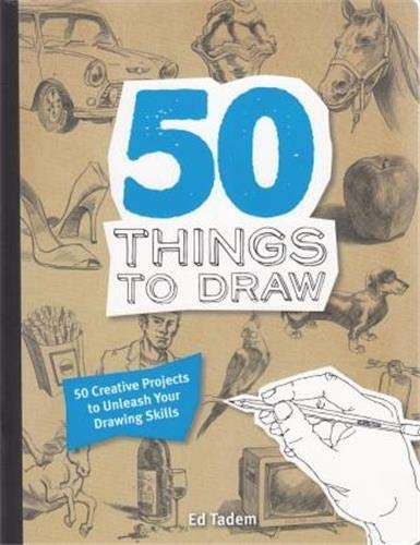 50 Things to Draw: 50 Creative Projects to Unleash your Drawing Skills by Ed Tadem