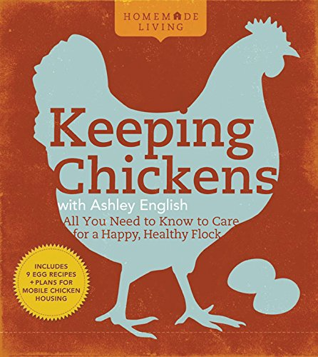 Homemade Living: Keeping Chickens with Ashley English By Ashley English