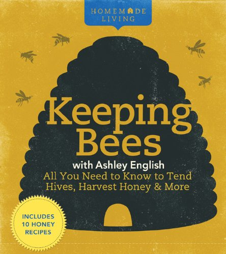 Keeping Bees with Ashley English: All You Need to Know to Tend Hives, Harvest Honey & More by Ashley English