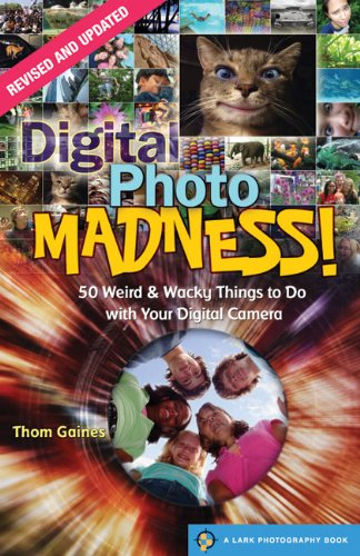Digital Photo Madness! By Thom Gaines