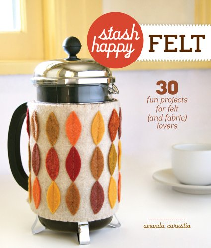 Stash Happy: Felt By Amanda Carestio