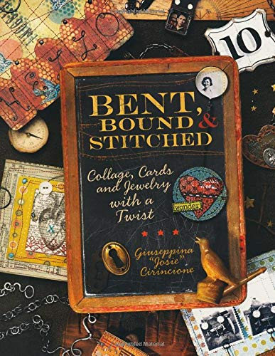 Bent, Bound And Stitched: Collage, Cards And Jewelry With A Twist By Giuseppina Cirincione