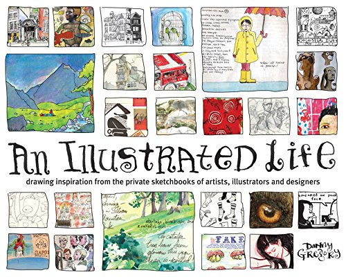 An Illustrated Life: Drawing Inspiration from the Private Sketchbooks of Artists, Illustrators and Designers By Danny Gregory