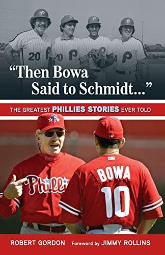 """Then Bowa Said to Schmidt. . ."" By Robert Gordon"
