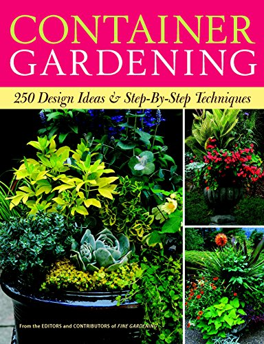 Container Gardening: 250 Design Ideas & Step-by-Step Techniques By Fine Gardening