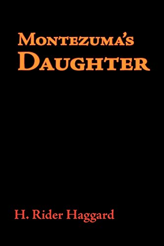 Montezuma's Daughter By Sir H Rider Haggard