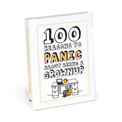 100 Reasons to Panic about Being a Grownup By Knock Knock
