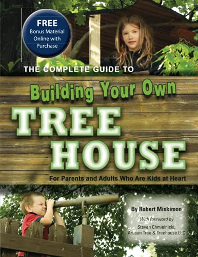 Complete Guide to Building Your Own Tree House By Robert Miskimon