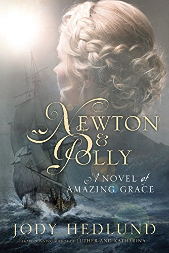 Newton and Polly: A Novel of Amazing Grace By Jody Hedlund