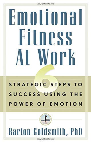 Emotional Fitness at Work By Barton Goldsmith