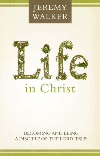 Life in Christ By Jeremy Walker