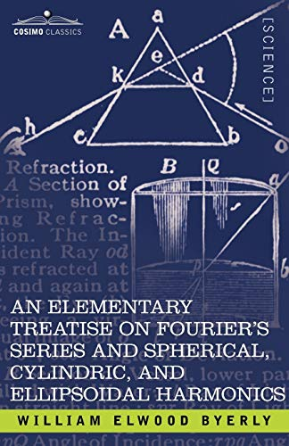 An Elementary Treatise on Fourier's Series and Spherical, Cylindric, and Ellipsoidal Harmonics By William Elwood Byerly