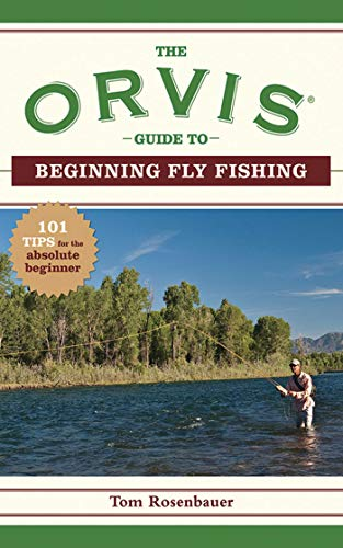 The Orvis Guide to Beginning Fly Fishing By The Orvis Company