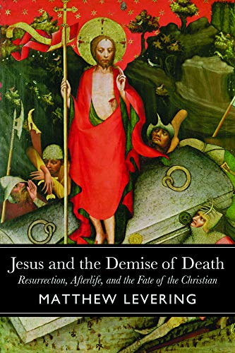 Jesus and the Demise of Death By Matthew Levering