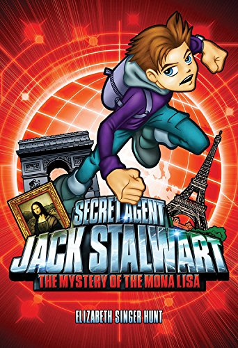 Secret Agent Jack Stalwart: Bk. 3: Mystery of the Mona Lisa - France by Elizabeth Singer Hunt