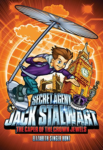 Secret Agent Jack Stalwart: Book 4: the Caper of the Crown Jewels: England : by Elizabeth Singer Hunt