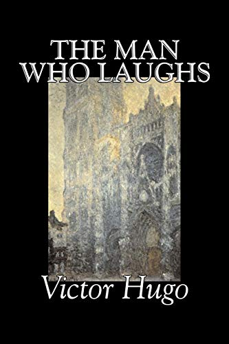 The Man Who Laughs by Victor Hugo, Fiction, Historical, Classics, Literary By Victor Hugo