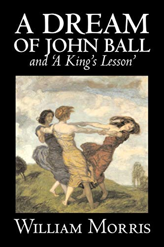 'A Dream of John Ball' and 'A King's Lesson' by Wiliam Morris, Fiction, Classics, Literary, Fairy Tales, Folk Tales, Legends & Mythology By William Morris, MD