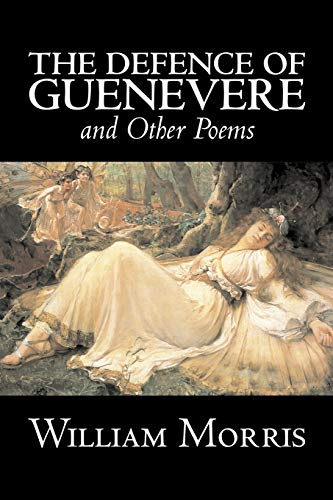 The Defence of Guenevere and Other Poems by William Morris, Fiction, Fantasy, Fairy Tales, Folk Tales, Legends & Mythology By William Morris, MD