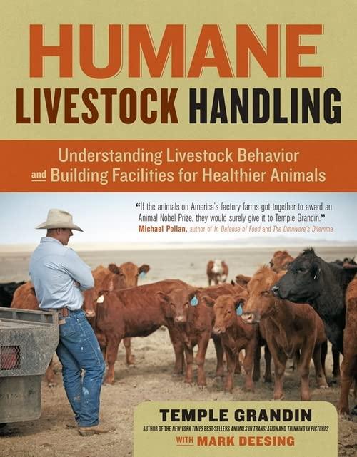Humane Livestock Handling: Understanding livestock behavior and building facilities for healthier animals By Temple Grandin