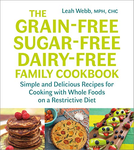 The Grain-Free, Sugar-Free, Dairy-Free Family Cookbook By Leah Webb